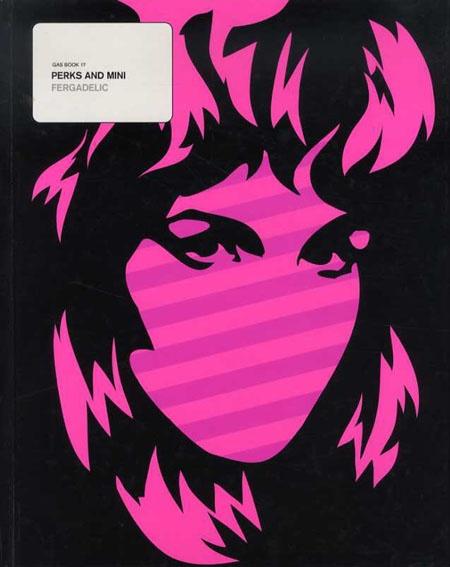 Perks and Mini: Fergadelic Gasbook17  Perks and Mini  2004年/ビー・エヌ・エヌ新社 日英語版  ¥1,570