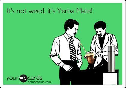 It's not weed, it's Yerba Mate!