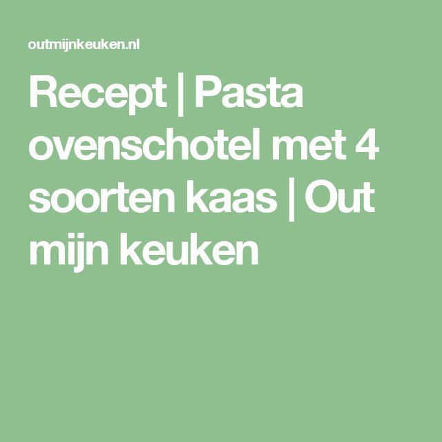 Recept | Pasta ovenschotel met 4 soorten kaas | Out mijn keuken