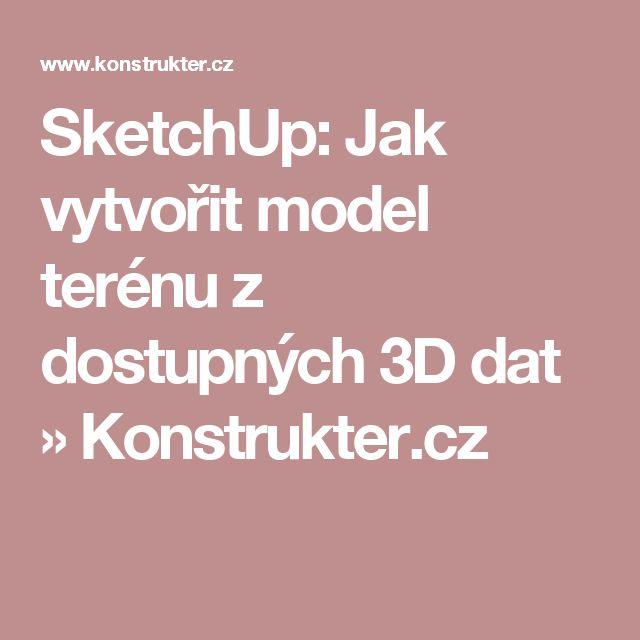 Inspirational SketchUp Jak vytvo it model ter nu z dostupn ch D dat Konstrukter cz