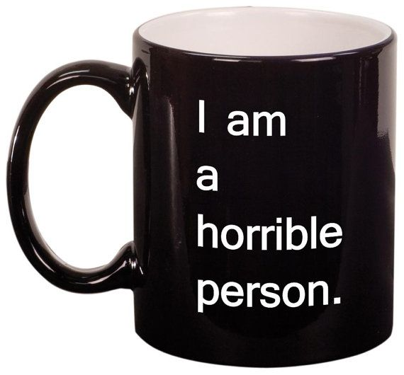 Want to be invited to more parties? Pick up our 'I am a horrible person.' Coffee Mug in black a la Cards Against Humanity. By etchmyglass on Etsy, $13.95