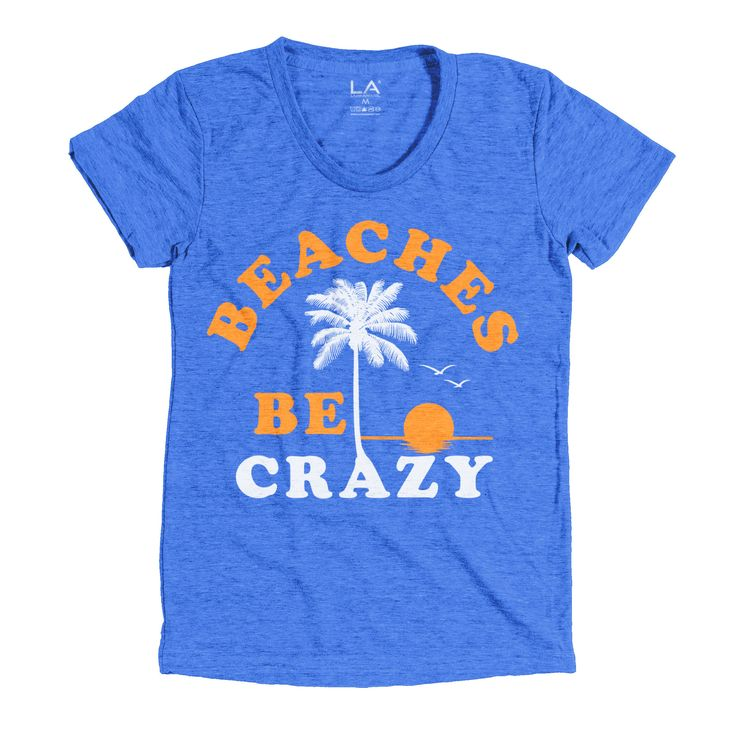 Beaches be crazy. Triblend T-Shirt by LAMP APPAREL Our Triblend T-Shirts are the…