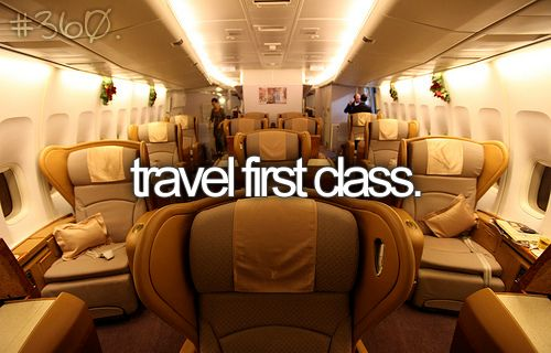 Fly first class, preferably on an international flight. Maybe on my next trip to Lithuania
