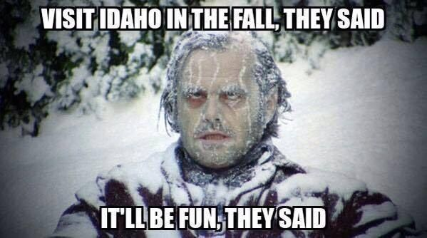 Everyone starts to make fun of Idaho….   Community Post: You Know It's Cold In Rexburg Idaho When....