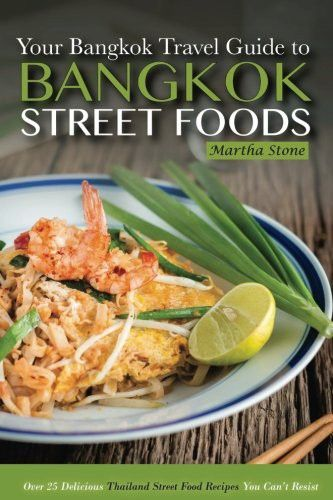 154 best thai cooking food wine images on pinterest thai bangkok travel guide your guide to bangkok street foods over 25 delicious thailand street forumfinder Choice Image