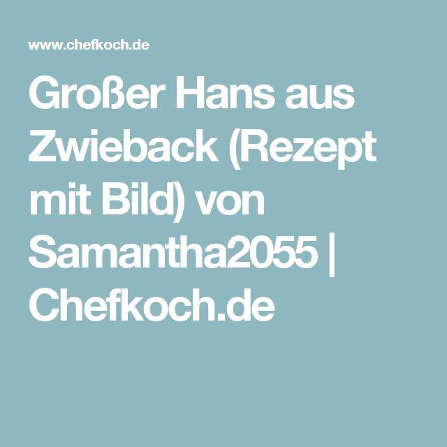 Großer Hans aus Zwieback (Rezept mit Bild) von Samantha2055 | Chefkoch.de
