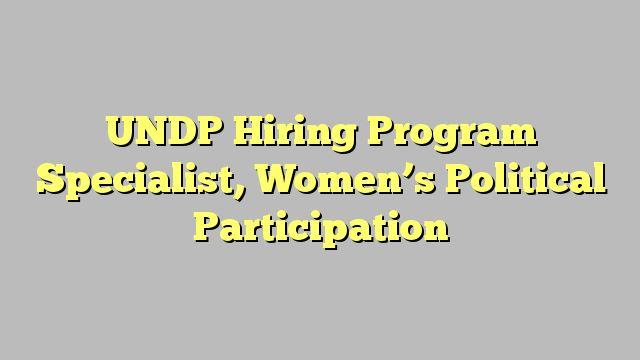 UNDP  Hiring Program Specialist, Women's Political Participation