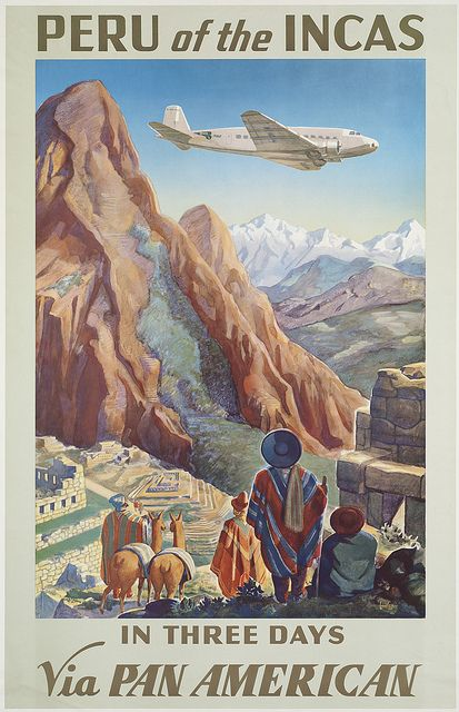 Ack!  Only three days to get there?  Peru of the Incas by Boston Public Library, vintage travel posters.  (Paul George Lawler, 1938)