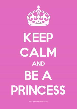 Keep Calm and Be A Princess