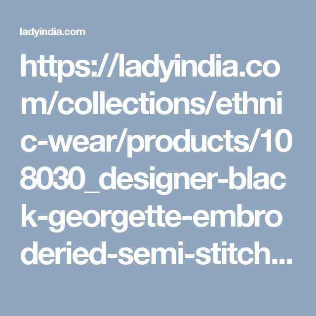 https://ladyindia.com/collections/ethnic-wear/products/108030_designer-black-georgette-embroderied-semi-stitched-long-kurti