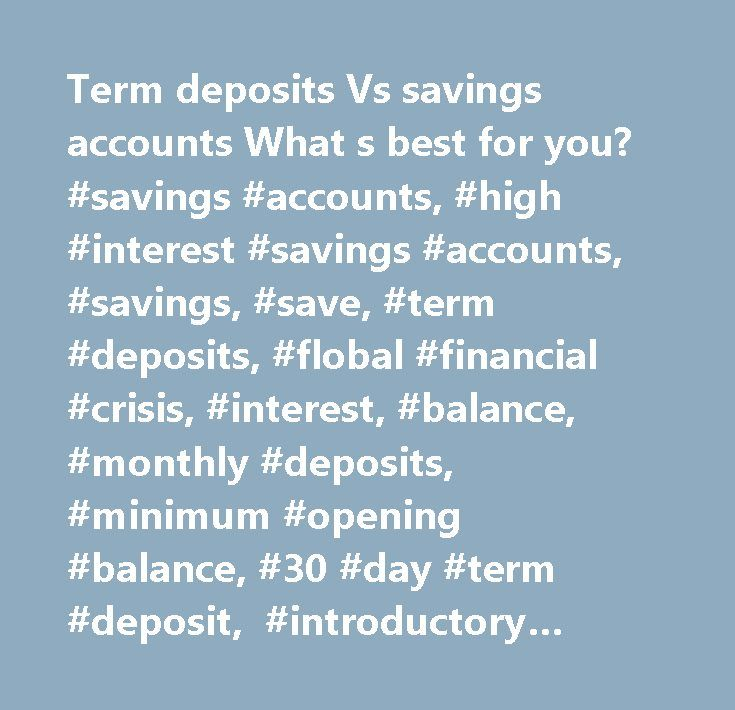 Term deposits Vs savings accounts What s best for you? #savings #accounts, #high #interest #savings #accounts, #savings, #save, #term #deposits, #flobal #financial #crisis, #interest, #balance, #monthly #deposits, #minimum #opening #balance, #30 #day #term #deposit, #introductory #rate, #ubank #usaver, #westpac #reward #saver…