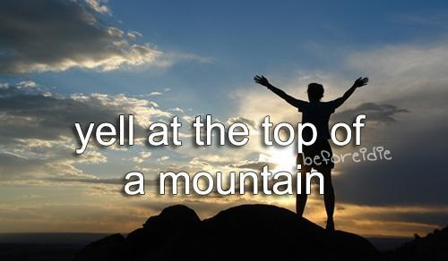 I already did but I want to yell at the top of the mountains of Alaska