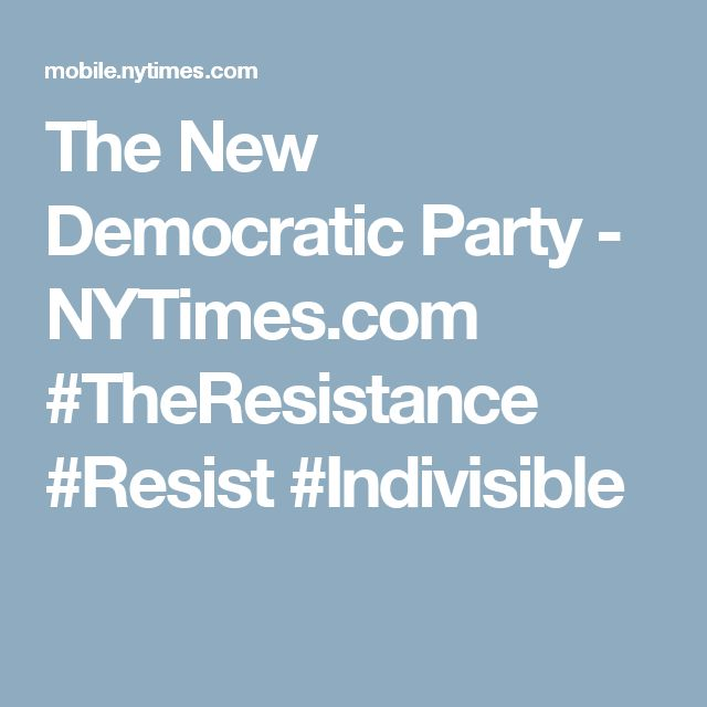 The New Democratic Party - NYTimes.com #TheResistance  #Resist #Indivisible