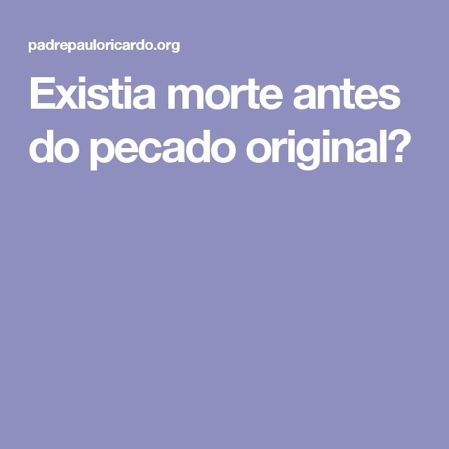 Existia morte antes do pecado original?