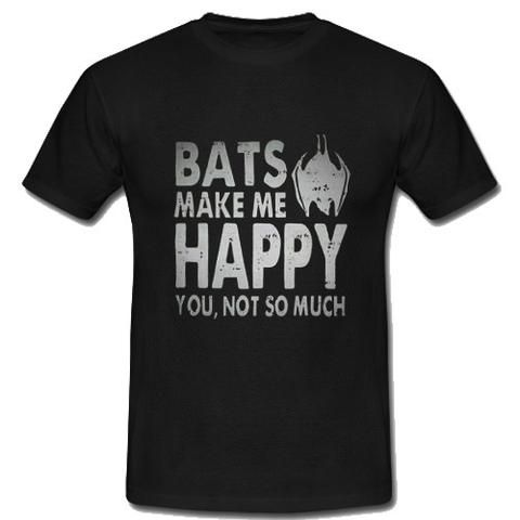Bats Make Me Happy You Not So Much T-Shirt