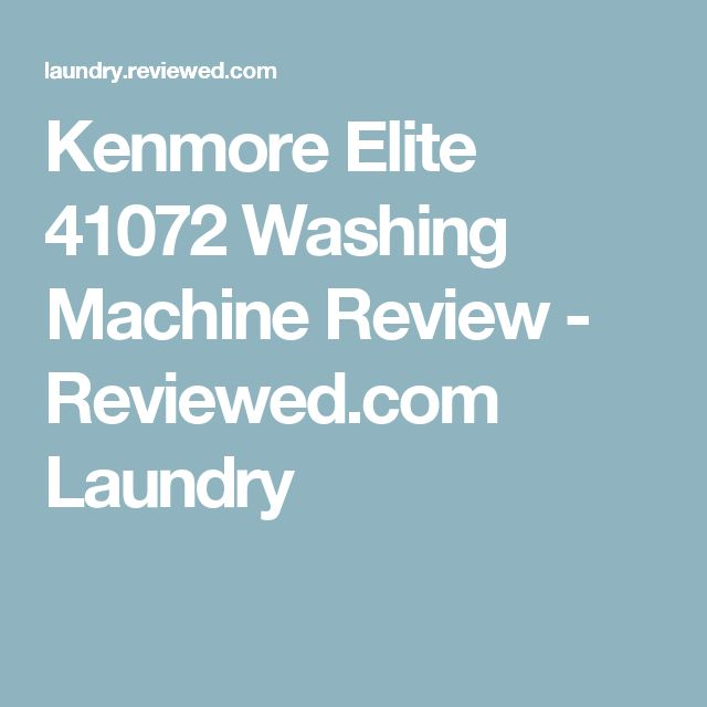 Kenmore Elite 41072 Washing Machine Review - Reviewed.com Laundry