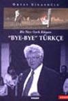 Bye Bye Turkce - Kitapta Oktay Sinanoğlu yabancı dil öğrenmenin bu kadar revaçta olduğu, dil bilmeyenin ikinci sınıf vatandaş muamelesi gördüğü bir ülkede o ülkenin dilinin giderek yozlaştığını ve başka dillerin etkisi altına girdiğini anlatmaktadır.