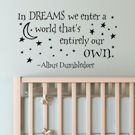 In Dreams we enter a world thats entirely our own.  -Albus Dumbledore    Harry Potter Vinyl Wall Decal    Approximate Sizes:  Small - 11H x 19W