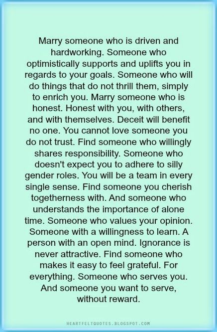 Marry someone who is driven and hardworking. Someone who optimistically supports and uplifts you in regards to your goals. Someone who w...
