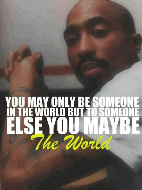 Someone else is the world to me... But to her I think I am just someone in the world