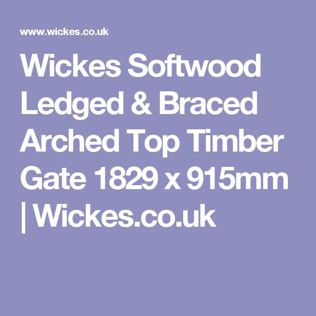 Wickes Softwood Ledged & Braced Arched Top Timber Gate 1829 x 915mm | Wickes.co.uk
