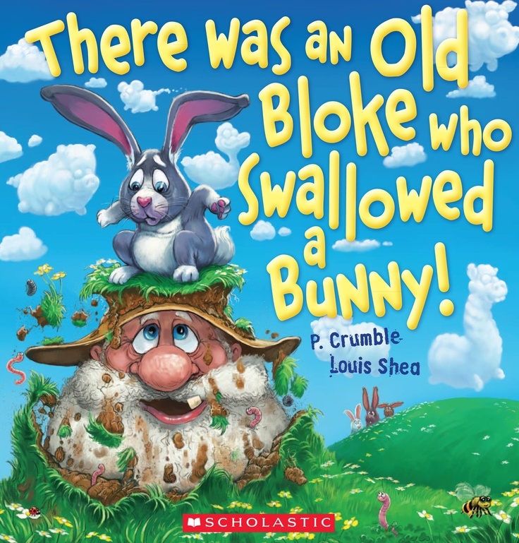 Scholastic Australia | February 2013 | There Was An Old Bloke Who Swallowed A Bunny! by P. Crumble