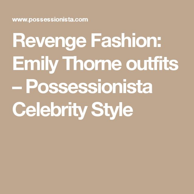 Revenge Fashion: Emily Thorne outfits – Possessionista Celebrity Style