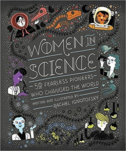 Women in Science: 50 Fearless Pioneers Who Changed the World: Rachel  Ignotofsky: 9781607749769