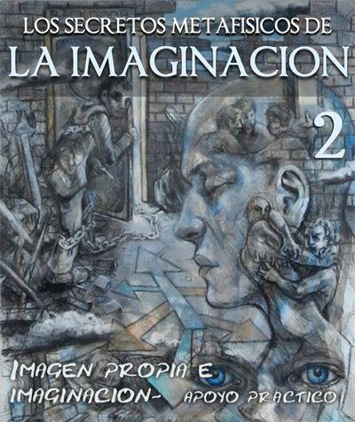 Imagen Propia e Imaginación – Apoyo y Asistencia Práctica  https://eqafe.com/p/los-secretos-metafisicos-de-la-imaginacion-imagen-propia-e-imaginacion-parte-2