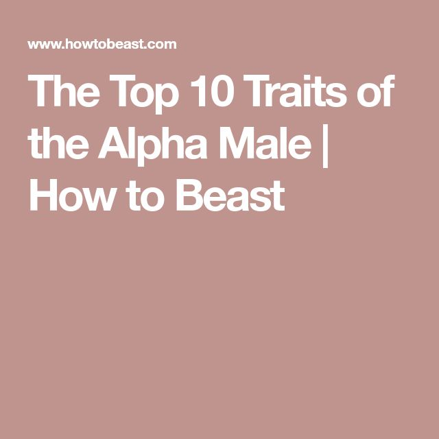 The Top 10 Traits of the Alpha Male | How to Beast