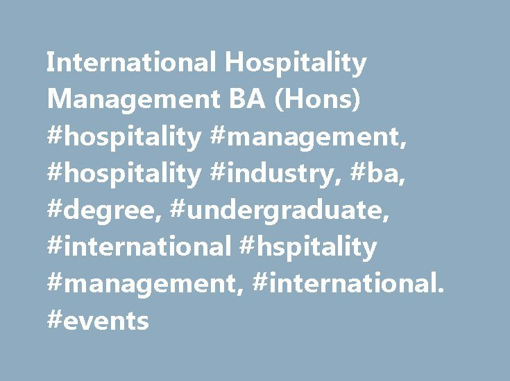 International Hospitality Management BA (Hons) #hospitality #management, #hospitality #industry, #ba, #degree, #undergraduate, #international #hspitality #management, #international. #events http://kentucky.remmont.com/international-hospitality-management-ba-hons-hospitality-management-hospitality-industry-ba-degree-undergraduate-international-hspitality-management-international-events/  # Hospitality Management Degree BA (Hons) International Hospitality Management Degree 1. Overview Our…