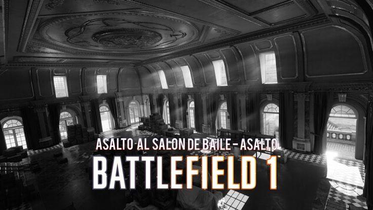 Gameplay Battlefield 1  - Asalto al salon de baile