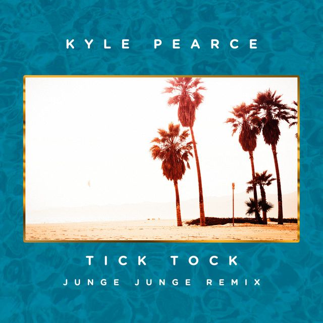 """Tick Tock - Junge Junge Remix"" by Kyle Pearce Junge Junge was added to my Discover Weekly playlist on Spotify"