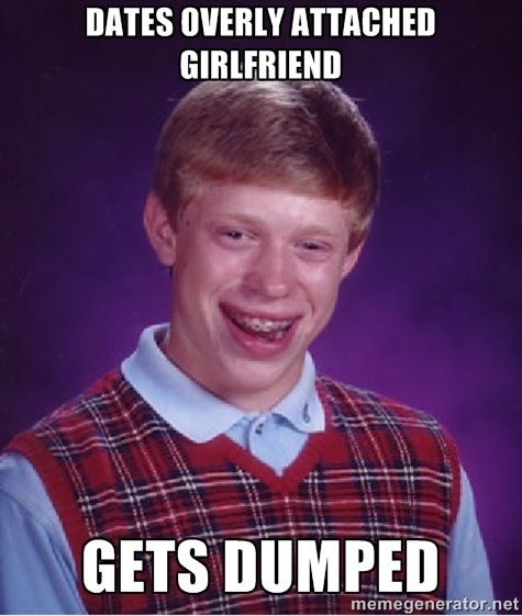 Bad luck Brian meme - dates overly attached girlfriend gets dumped