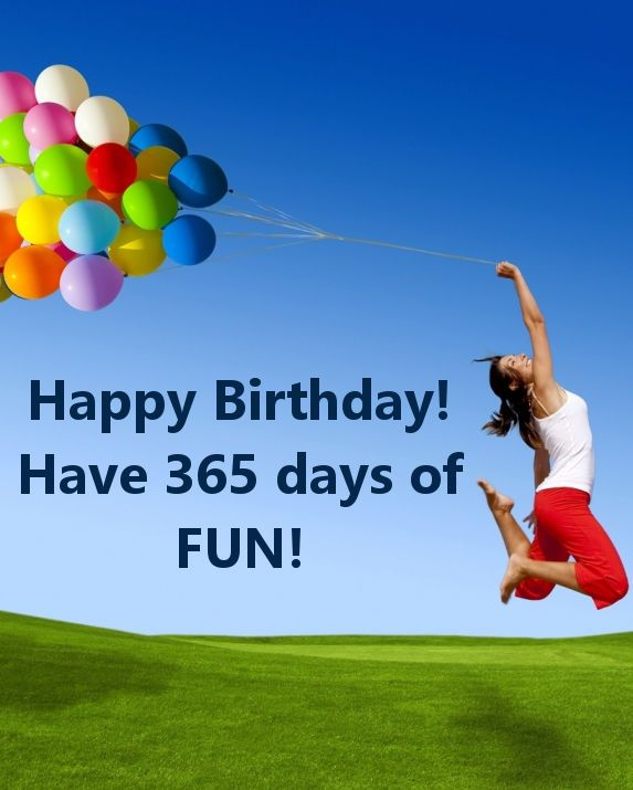 Happy birthday! Have 365 days of FUN!
