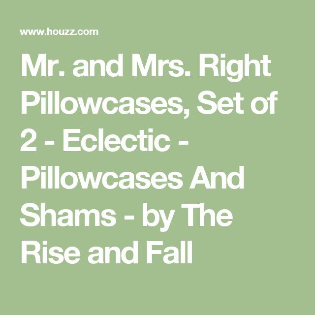 Mr. and Mrs. Right Pillowcases, Set of 2 - Eclectic - Pillowcases And Shams - by The Rise and Fall
