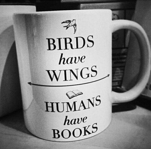 """ #Birds have wings; #humans have #books. "" / #mugs #quotes"