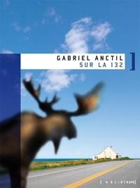 Sur la 132 de Gabriel Anctil (Éditions Héliotrope)  « Je me suis sauvé pour rester en vie. »