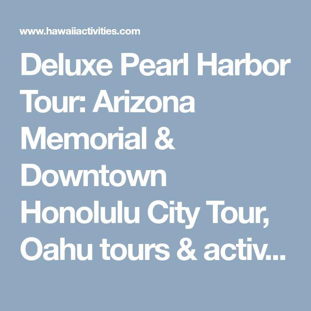 Deluxe Pearl Harbor Tour: Arizona Memorial & Downtown Honolulu City Tour, Oahu tours & activities, fun things to do in Oahu   HawaiiActivities.com