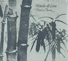 Words of love by Pearl S. Buck (1974), her only collection of published poems