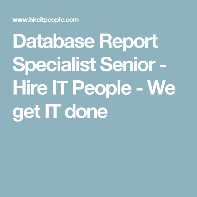 Database Report Specialist Senior -  Hire IT People - We get IT done