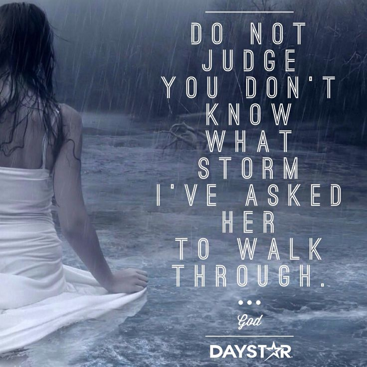 Quotes Don T Judge: Do Not Judge. You Don't Know What Storm I've Asked Her To