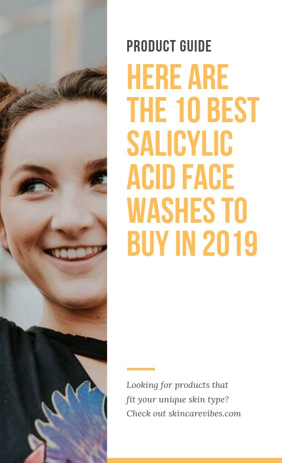 Here Are The 10 BEST Salicylic Acid Face Washes To Buy In 2019