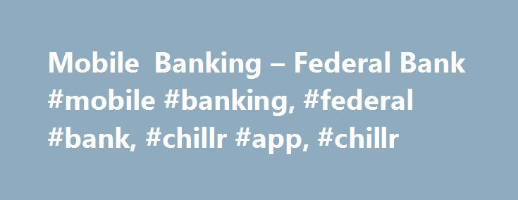 Mobile Banking – Federal Bank #mobile #banking, #federal #bank, #chillr #app, #chillr http://singapore.nef2.com/mobile-banking-federal-bank-mobile-banking-federal-bank-chillr-app-chillr/  # Mobile Banking Enjoy lightning fast banking with our mobile banking solutions. Federal Bank offers three powerful mobile apps to enrich your banking experience- FedMobile, FedBook and Scan N Pay. FedMobile is the feature-rich mobile banking application that can be used to transfer funds, make bill…