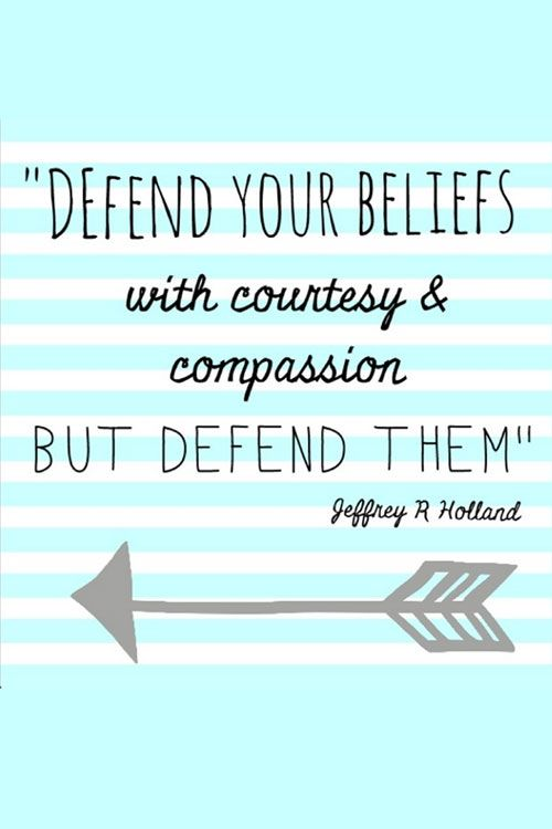 Yes defend them, stand up for them and don't let the rest of the world bully you into thinking your beliefs are wrong!