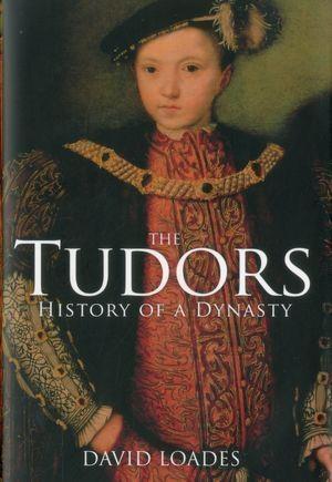 The Tudors History of a Dynasty by David Loades