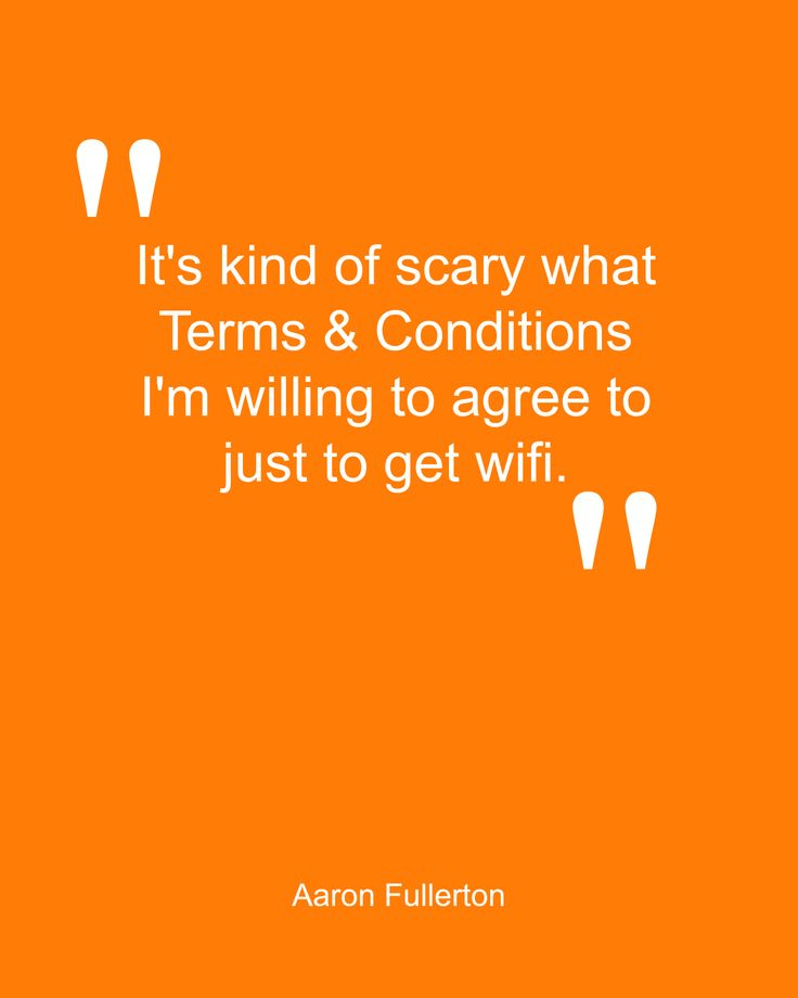Quote by Aaron Fullerton.  www.quoteandquote.com, #quotes, #quoteandquote, #tech, #quoteoftheday, #humor, #humorous, #wifi, #termsandconditions, #quotation, #typography