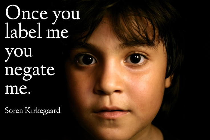 Soren Kierkegaard Quote There Is Something Almost Cruel: Once You Label Me You Negate Me.