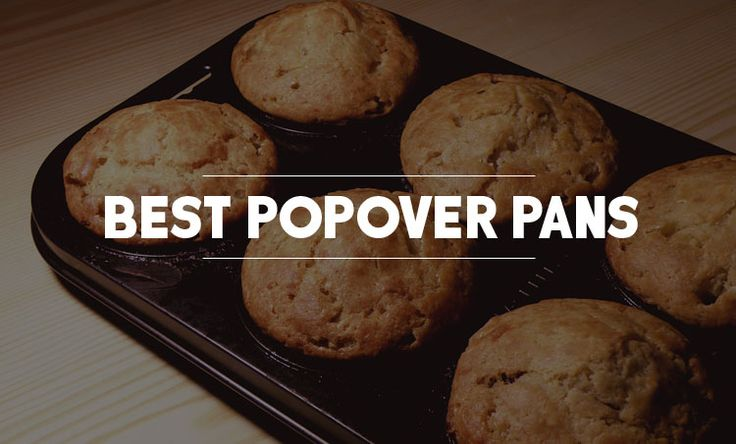 Best Popover Pans this article is interesting to me. If you are searching  for a popover pans don't miss this article.