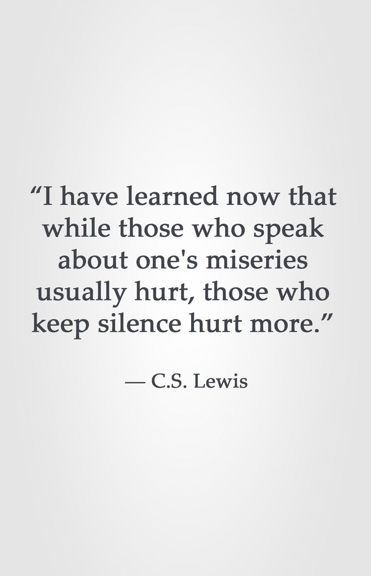 """I have learned now that while those who speak about one s miseries usually hurt"